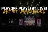 PLAYOFF PLAYLIST LIVE - ARTISTS ANNOUNCED